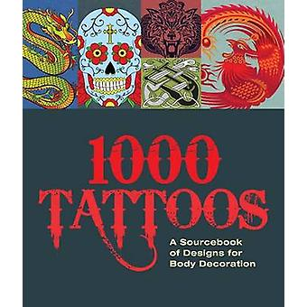 1000 Tattoos - A Sourcebook of Designs for Body Decoration by Carlton