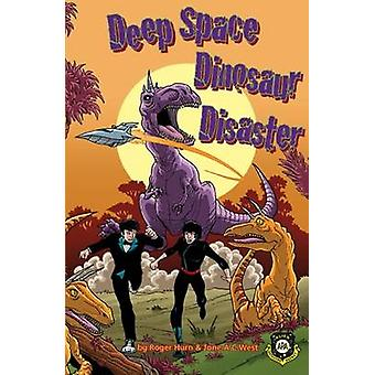 Deep Space Dinosaur Disaster by Roger Hurn - Jane West - Anthony Will