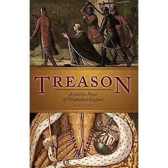Treason - A Catholic Novel of Elizabethan England by Dena Hunt - 97819