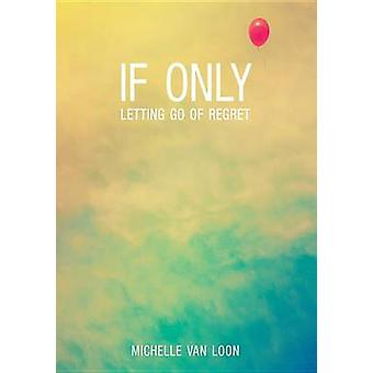 If Only - Letting Go of Regret by Michelle Van Loon - 9780834132504 Bo
