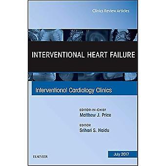 Interventional Heart Failure, An Issue of Interventional Cardiology Clinics (The Clinics: Internal Medicine)