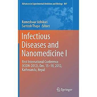 Infectious Diseases and Nanomedicine I  First International Conference ICIDN  2012 Dec. 1518 2012 Kathmandu Nepal by Adhikari & Rameshwar