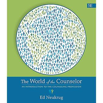 The World of the Counselor: An Introduction to the Counseling Profession (Hardcover) by Neukrug Edward S.