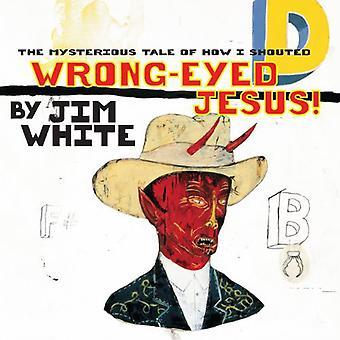 Jim White - mystisk fortælling om hvordan jeg råbte forkert-Eyed Jesus! [Vinyl] USA import