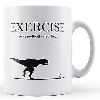 Decorative Exercise Some Motivation Required - Printed Mug