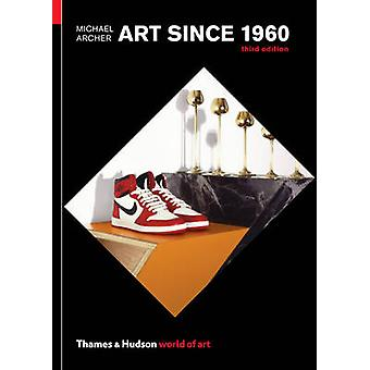 Art Since 1960 (3rd Revised edition) by Michael Archer - 978050020424