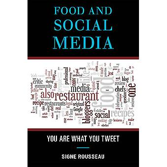 Food and Social Media - You are What You Tweet by Signe Rousseau - 978