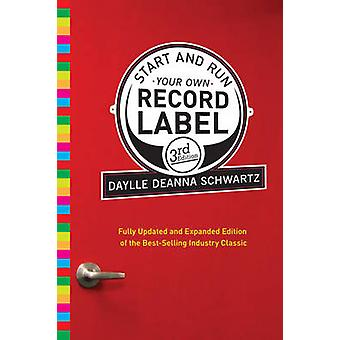 Start and Run Your Own Record Label (Revised edition) by Daylle Deann