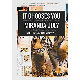 It Chooses You (Main) by Miranda July - Brigitte Sire - 9780857862549