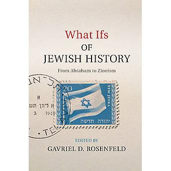 What Ifs of Jewish History - From Abraham to Zionism by Gavriel David