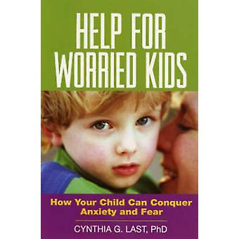 Help for Worried Kids - How Your Child Can Conquer Anxiety and Fear by