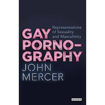 Gay Pornography - Representations of Sexuality and Masculinity by John