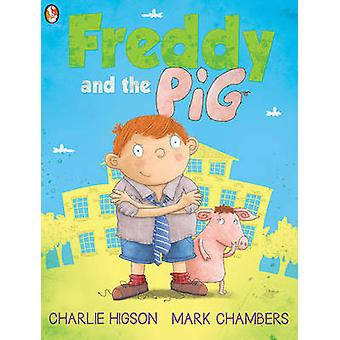 Freddy and the Pig by Charlie Higson - Mark Chambers - 9781781123737