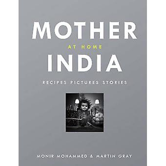 Mother India at Home - Recipes Pictures Stories by Monir Mohamed - Mar