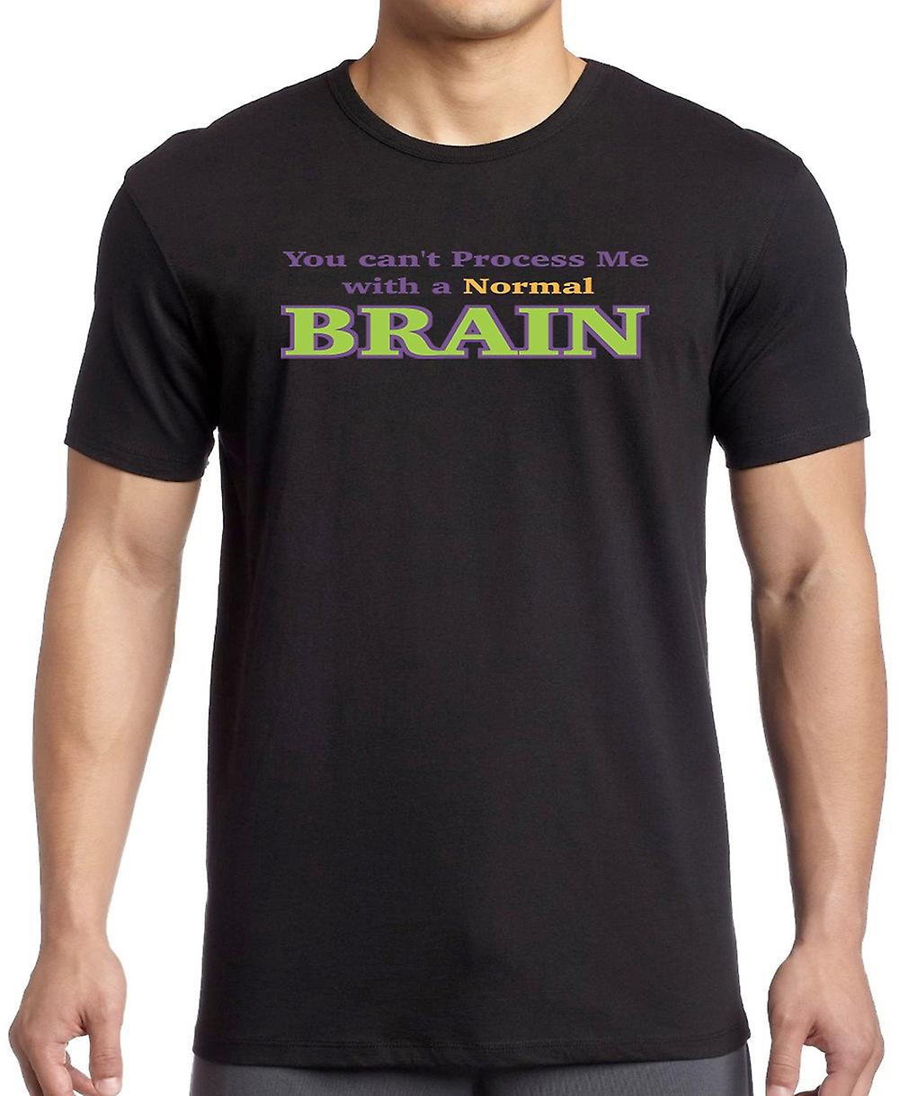 You Cant Process Me with A Normal Brain - Funny Women T Shirt