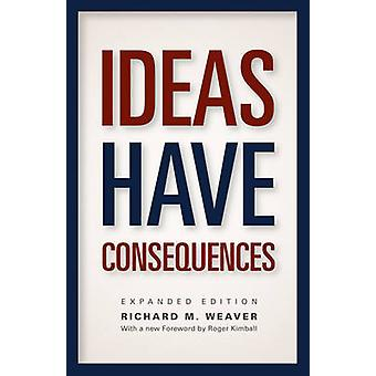 Ideas Have Consequences by Richard M. Weaver - Roger Kimball - Ted J.