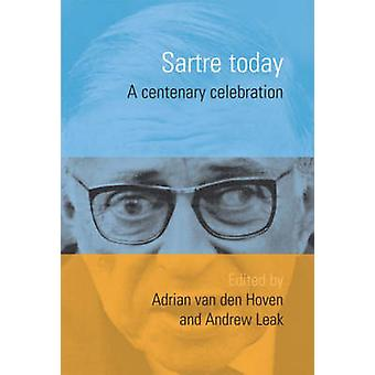 Sartre Today - A Centenary of Celebration by Adrian Van den Hoven - An
