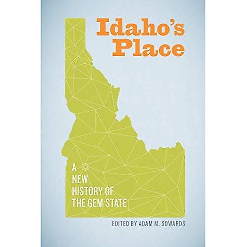 Idaho&s Place  A New History of the Gem State