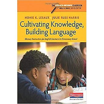 Cultivating Knowledge, Building Language: Literacy Instruction for English Learners in Elementary School (The...