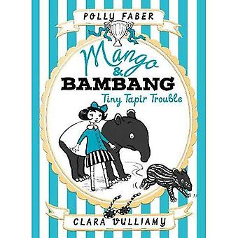 Mango & Bambang: Tiny Tapir Trouble (Book Three) (Mango and Bambang)