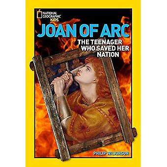 Joan of ARC: The Teenager Who Saved Her Nation (World History Biographies)