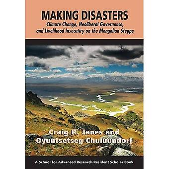Making Disasters: Climate Change, Neoliberal Governance, and Livelihood Insecurity on the Mongolian Steppe (Resident...