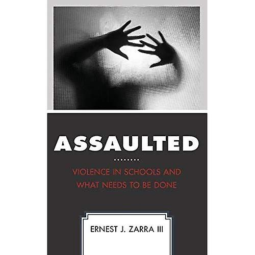 Assaulted  Violence in Schools and What Needs to Be Done