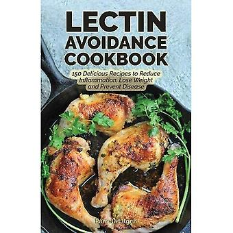 The Lectin Avoidance Cookbook: 150 Delicious Recipes to Reduce Inflammation, Lose Weight and Prevent Disease