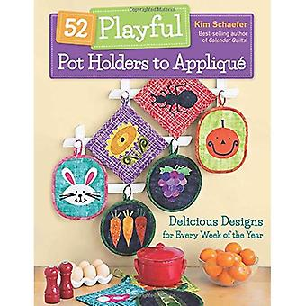 52 Playful Pot Holders to Applique: Delicious Designs for Every Week of the Year