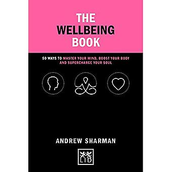 The Wellbeing Book: 50 ways to focus your mind, boost your body and supercharge your soul (Concise Advice)