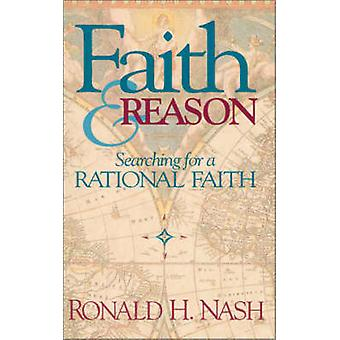 Faith and Reason Searching for a Rational Faith by Nash & Ronald H.