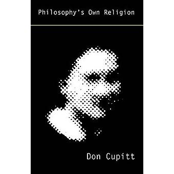 Philosophys Own Religion by Cupitt & Don