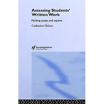 Assessing Students Written Work Marking Essays and Reports by Haines & Catherine