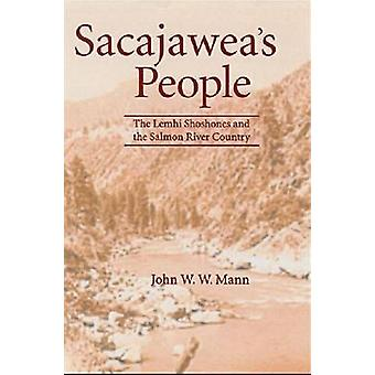 Sacajaweas People The Lemhi Shoshones and the Salmon River Country by Mann & John W. W.