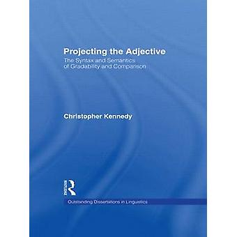 Projecting the Adjective The Syntax and Semantics of Gradability and Comparison by Kennedy & Christopher