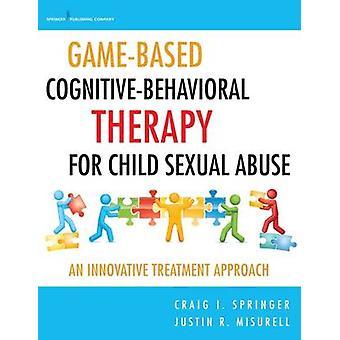 GameBased CognitiveBehavioral thérapie pour abus sexuel sur une approche de traitement novateur par Springer & Craig