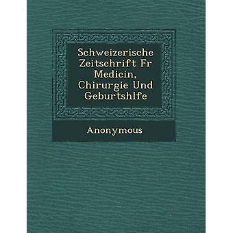 Schweizerische Zeitschrift Fur Medicin Chirurgie Und Geburtsh Lfe by Anonymous