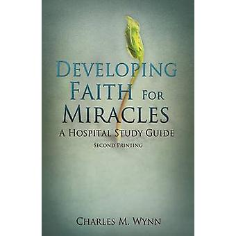 Developing Faith For Miracles by Wynn & Charles M.