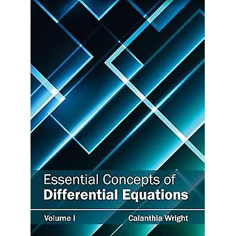 Essential Concepts of Differential Equations Volume I by Wright & Calanthia
