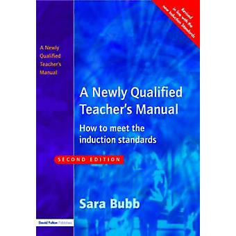 A Newly Qualified Teachers Manual How to Meet the Induction Standards by Bubb & Sara