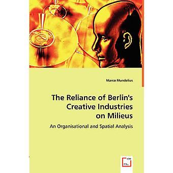 The Reliance of Berlins Creative Industries on Milieus by Mundelius & Marco