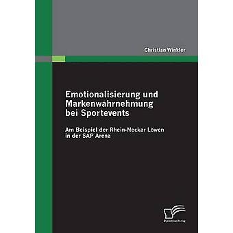 Emotionalisierung Und Markenwahrnehmung Bei Sportevents Am Beispiel Der RheinNeckar Lowen in Der SAP Arena by Winkler & Christian