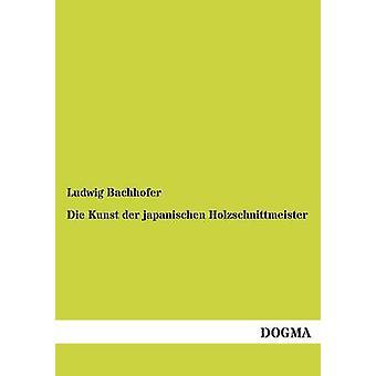Die Kunst Der Japanischen Holzschnittmeister by Bachhofer & Ludwig
