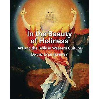 In the Beauty of Holiness - Art and the Bible in Western Culture by Da