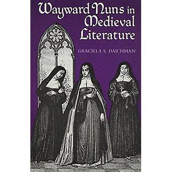 Wayward Nuns in Mediaeval Literature by Graciela S. Daichman - 978081