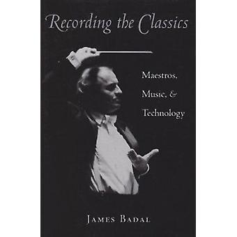 Recording the Classics - Maestros - Music and Technology by James Bada