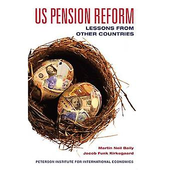 US Pension Reform - Lessons from Other Countries by Martin Neil Baily