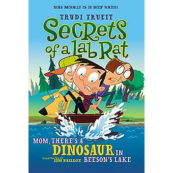 Mom - There's a Dinosaur in Beeson's Lake by Trudi Trueit - Jim Paill