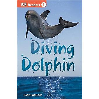 Diving Dolphin by Karen Wallace - 9781465428295 Book