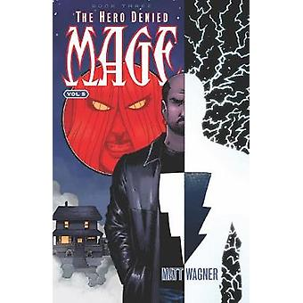 Mage Volume 5 - The Hero Denied Book One (Part 1) by Mage Volume 5 - Th